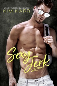 Sexy Jerk by Kim Karr….Release Day Blitz