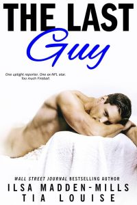The Last Guy by Ilsa Madden-Mills and Tia Louise…Release Blitz & Review