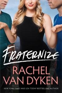 Fraternize by Rachel Van Dyken….Release Day Blitz