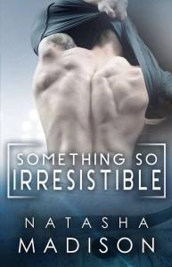 Release Day Blitz…Something So Irresistible by Natasha Madison