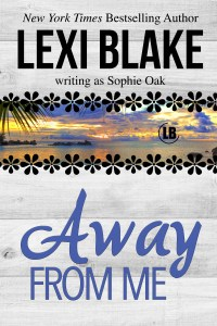 Release Day Blitz….Away From Me by Lexi Blake