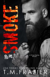 Excerpt Reveal….Up In Smoke by T.M. Frazier