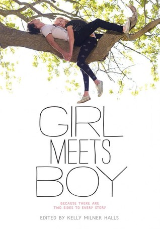 Girl Meets Boy: Because There Are Two Sides To Every Story – Edited by Kelly Milner Halls