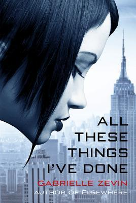 All These Things I've Done – Gabrielle Zevin