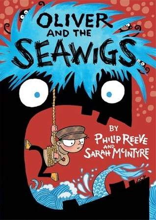 Oliver and the Seawigs – Philip Reeve and Sarah McIntyre