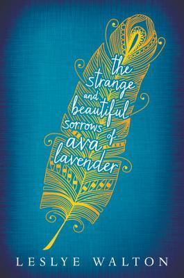 The Strange and Beautiful Sorrows of Ava Lavender – Leslye Walton