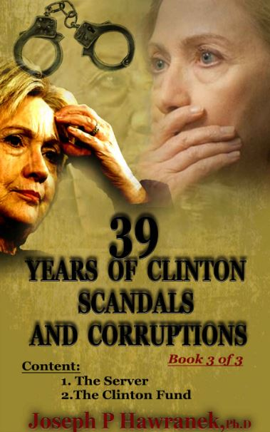 39 Years of Clinton Scandals and Corruption – 1977 to 2016-(Book 3 of 3) | Joseph P Hawranek