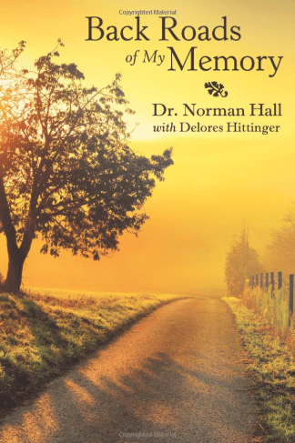 Back Roads of My Memory By Dr. Norman Hall