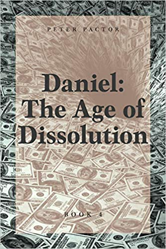"""Daniel: The Age of Dissolution"" by Peter Pactor"