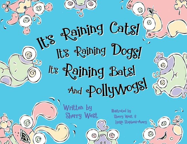 """It's Raining Cats! It's Raining Dogs! It's Raining Bats! And Pollywogs!"" by Sherry West"