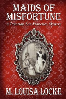 maids of misfortune by m louisa locke