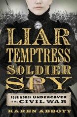 liar temptress soldier spy by karen abbott