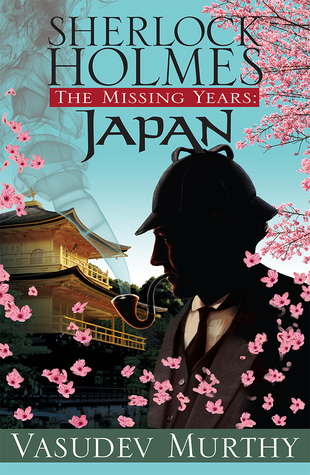 sherlock holmes the missing years japan by vasudev murthy
