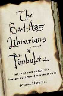 bad ass librarians of timbuktu by joshua hammer