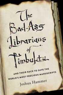 bad ass librarians of timbuktu by joshua hammer