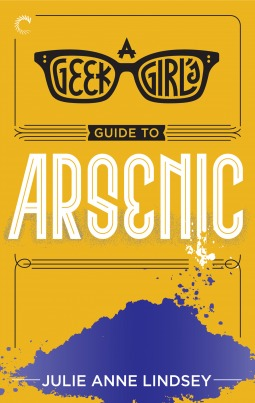 geek girls guide to arsenic by julie anne lindsey
