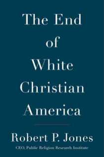 end of white christian america by robert p jones