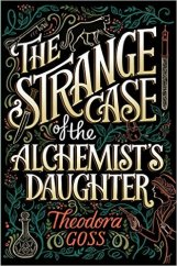 strange case of the alchemists daughter by theodora goss