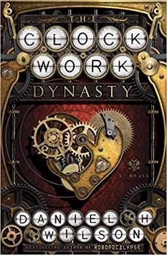 clockwork dynasty by daniel h wilson