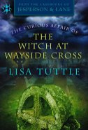 curious affair of the witch at the wayside cross by lisa tuttle