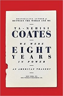 we were eight years in power by ta nehisi coates