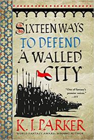 sixteen ways to defend a walled city by kj parker