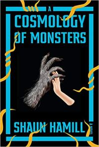 cosmology of monsters by shaun hamill