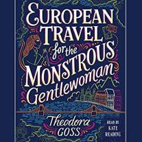 european travel for the monstrous gentlewoman by theodora goss audio