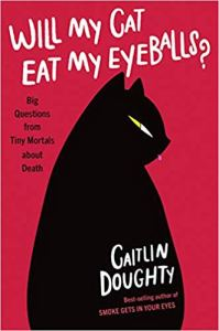 will my cat eat my eyeballs by caitlin doughty