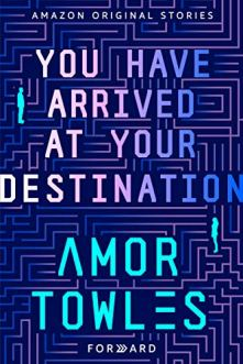 you have arrived at your destination by amor towles