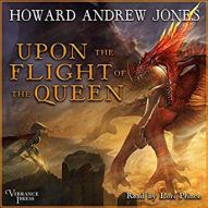upon the flight of the queen by howard andrew jones audio