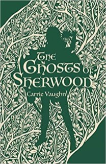 ghosts of sherwood by carrie vaughn