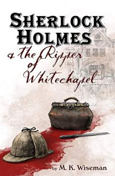 sherlock holmes and the ripper of whitechapel by mk wiseman