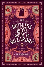 ruthless ladys guide to wizardry by cm waggoner