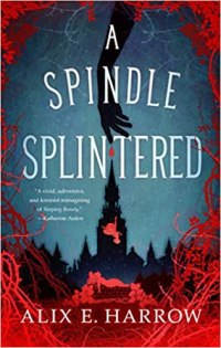 spindle splintered by alix e harrow