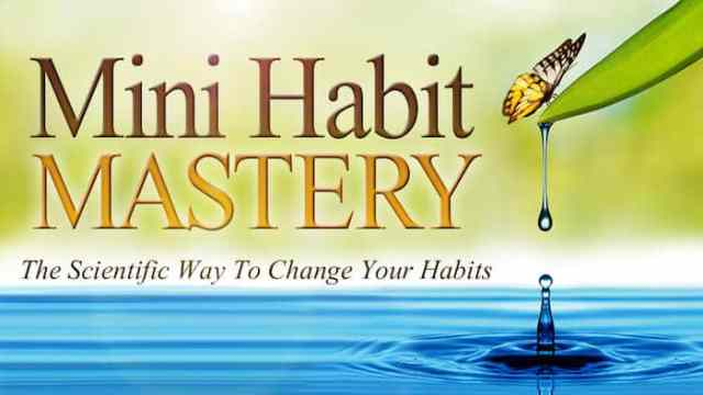 Mini Habit Mastery: The Scientific Way To Change Your Habits