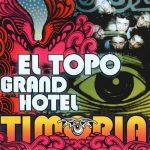 05-TIMORIA-El-Topo-Grand-Hotel