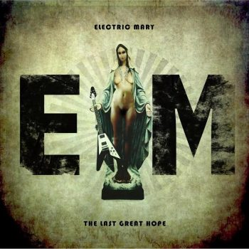 ELECTRIC-MARY-The-Last-Great-Hope
