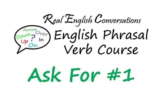 Phrasal Verb course ask for