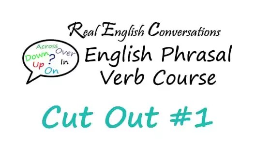 Cut Out English Phrasal Verb
