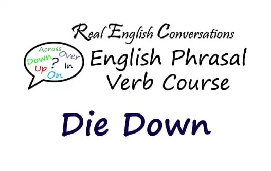 Die Down English Phrasal Verb