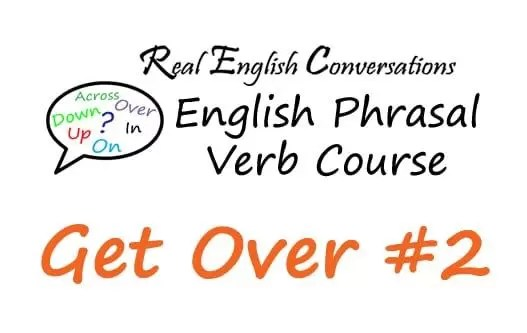 Get Over #2 English Phrasal Verb