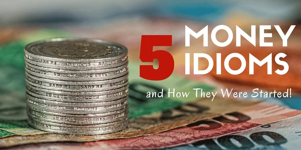 financial idioms in origins and meaning 5 financial idioms and where they originated money 10