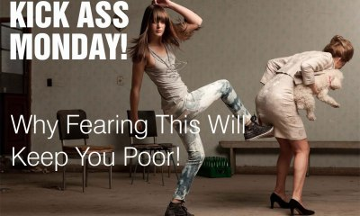 Kick Ass Monday- Ass Kicking Monday – Why Fearing This Will Keep You Poor!
