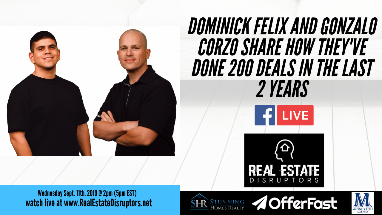 Dominick Felix and Gonzalo Corzo Share How They've Done 200 Deals in the Last 2 Years