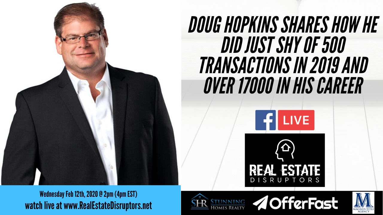 Doug Hopkins Shares How He Did Almost 500 Transactions in 2019 and Over 17000 in His Career