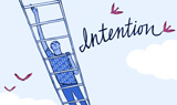 Intention is not a word, it's not a thought, it's not a belief... it's a state of being that allows your soul to be stirred and effect those you love, work with, and care to influence...