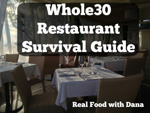 Whole30 Restaurant Survival Guide - Real Food with Dana