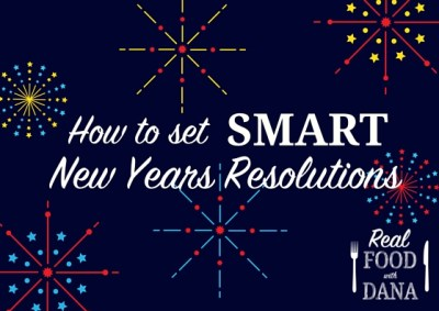 SMART New Years Resolutions 2016 | Real Food with Dana