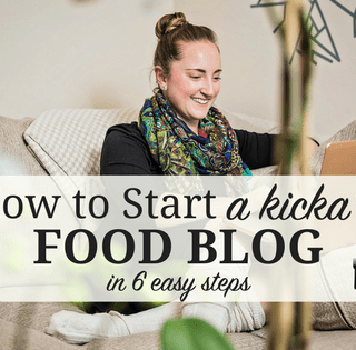 Starting a (Kicka**) Food Blog in 6 Easy Steps
